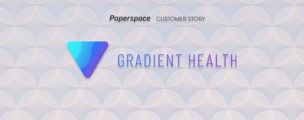 Gradient Health and Paperspace Team Up to Advance Medical Imaging
