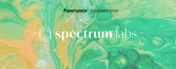 Spectrum Labs Collaborates with Paperspace to Boost NLP-Based Toxic Chat Modeling Efforts